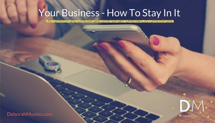 Your Business – How To Stay In It